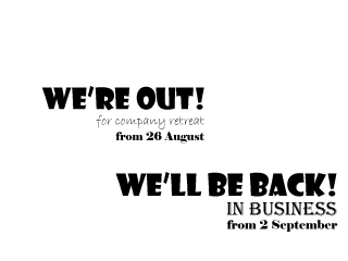 We're Out for company retreat from 26 August. We'll be Back in business from 2 September!